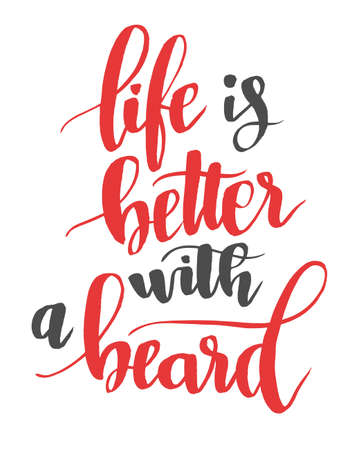 Life is better with a beard. Modern calligraphy quote, brushpen script Illustration