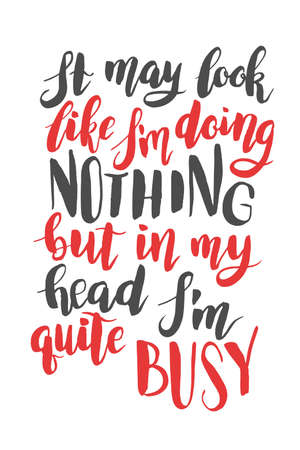 nothing: It may look like I am doing nothing, but in my head I am quite busy. Brush hand drawn calligraphy print quote