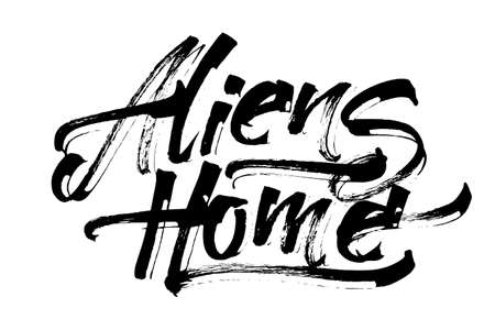 Aliens Home. Modern Calligraphy Hand Lettering for Serigraphy Print