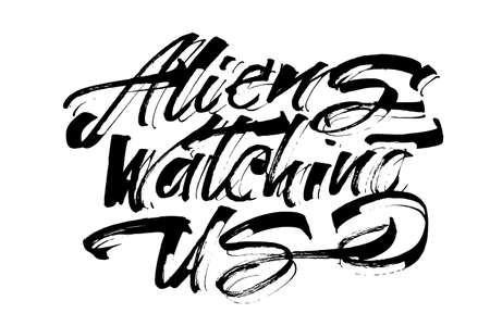 Aliens Watching Us. Modern Calligraphy Hand Lettering for Serigraphy Print