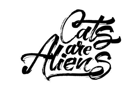 Cats are Aliens. Modern Calligraphy Hand Lettering for Serigraphy Print Illustration