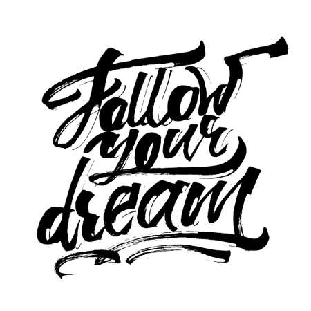 screen printing: Follow Your Dream. Modern Calligraphy Hand Lettering for Silk Screen Printing