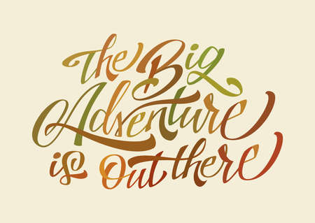 The Big Adventure is out there. Lettering Quote
