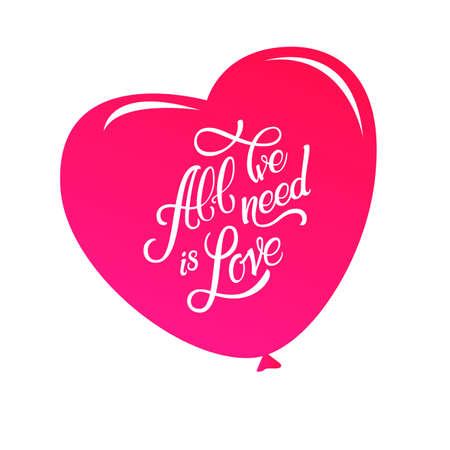 Calligraphic Lettering All We Need is Love. Inscription by a pink big balloon in the form of heart