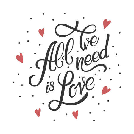 Calligraphic Lettering All We Need is Love. Inscription in red hearts.