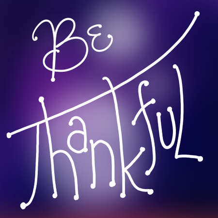 hand writing: cute purple background says be thankful in white hand written typography