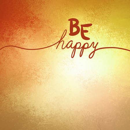 Be Happy Hintergrund in warmen, sonnigen Gold und roten Farben und Vintage-Textur