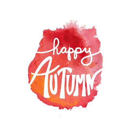 happy autumn typography quote or greeting on hand painted watercolor blot or blotch in artsy design isolated on white background paper, warm fall colors of red orange and yellow