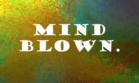 Mind blown quote or saying in white letters on colorful gold blue green yellow and red orange background, a concept showing creative thinking and awesome imagination about something amazing Standard-Bild - 115498704