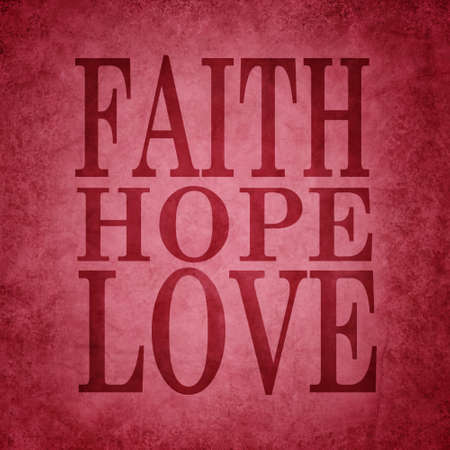 Inspirational background design with text saying faith hope and love. Quote is in faded red letters on old vintage texture red background.