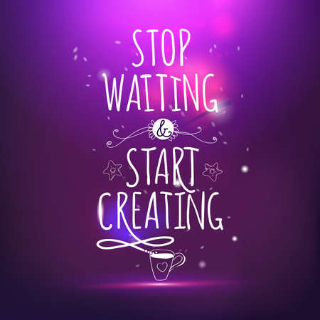 purple: Stop waiting and start creating hand drawing lettering vector card. Magic night life style offer. Illustration