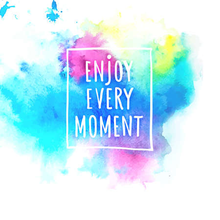 enjoy life: Watercolor splash banner with Enjoy life style message. Artistic background for Summer Design. Abstract vector, hand drawing typography and illustration Illustration