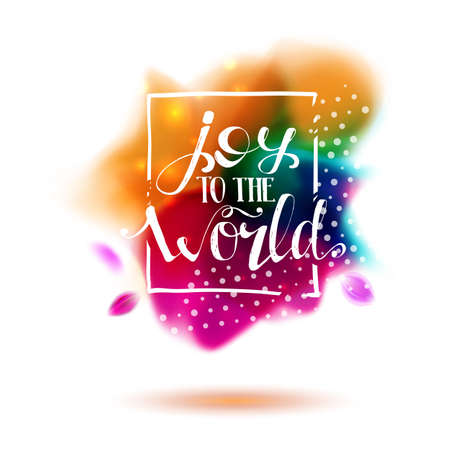 life style: Joy to the world lettering. Vector life style banner. Sketched text quote illustration. Colorful splash abstract form background. Illustration