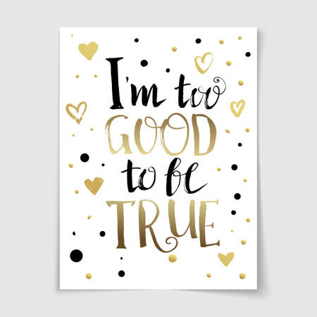 true: I too good to be true Quote lettering poster. Hand drawn vector banner with typography. Fun quote for glad day. Illustration