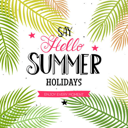 say hello: Say Hello Summer Holidays and Enjoy every moment quote. Vector season poster with palm leaf and lettering. Tropical drawn text background Illustration