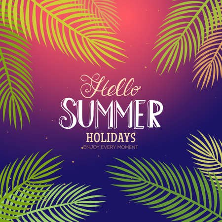 Hello Summer Holidays and Enjoy quote. Vector season poster with palm leaf and lettering. Tropical background