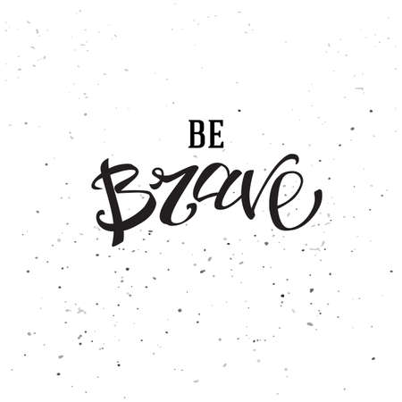 brave: Be brave lettering card. Hand drawn inspirational quote at textured background. Ink illustration. Modern brush calligraphy. Isolated typography with Brave motivation.