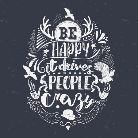 be happy: Be happy it drives people crazy Inspirational quote at textured background. Hand-lettered typography poster. Ink calligraphy. Vector illustration
