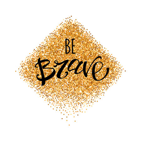 brave: Be brave lettering at gold glitter geometric background. Hand drawn quote at textured backdrop. Modern brush calligraphy. Isolated typography with Brave motivation. Illustration