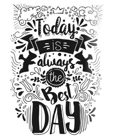 always: Today is always the Best day handwritten Quote card. Hand drawn typography design with doodle elements.