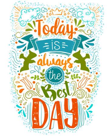 Heute ist immer der beste Tag handschriftlich inspirierend Zitat isoliert bei whote Hintergrund. Hand gezeichnetes verrücktes Gekritzel-Typografieentwurfsillustration mit positiver Textmitteilung.