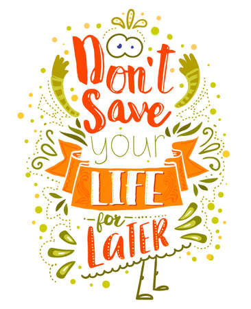 save as: Dont save your life for latter. Inspirational quote. Vector typography art can be used as a print on t-shirts and bags, stationary or as a poster. Isolated lettering message. Illustration