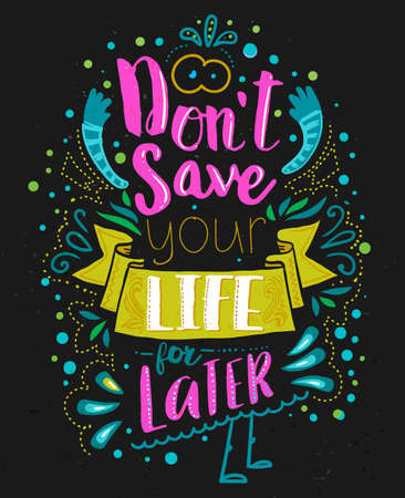save as: Dont save your life for latter. Inspirational quote with doodle elements. Vector typography art can be used as a print on t-shirts and bags, stationary or as a poster. Isolated lettering message.