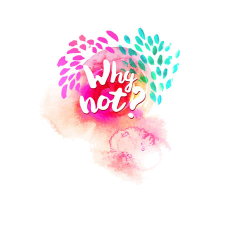 Why not typography at watercolor background with doodle elements. Inspirational quote about life for fun. Modern calligraphy text, handwritten on drawing splash. Vector illustration