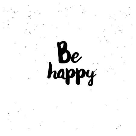 be happy: Be happy. Black inspirational quote isolated on white background. Vector typography for poster, t-shirt or card. Vector calligraphy art.