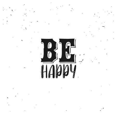 Seien Sie glücklich Typografie. Schwarz inspirierend Zitat auf weißem Hintergrund. Vektorgrafik
