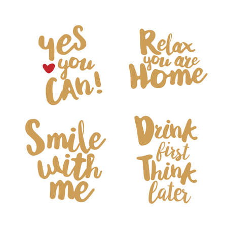 overs: Fun Lifestyle Quotes typography. Hand lettering signs for t-shirt, cup, card, bag and overs. Yes you can. Relax, you are home. Smile with me. Drink first, think later. Golden color