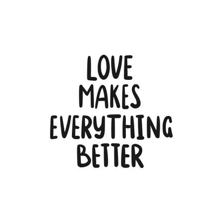 Lettering Love and Valentines Holiday quote. Sweet cute inspiration typography. Hand written sign for doodle design. Love makes everything better