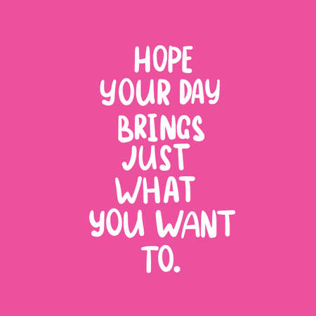 Phrase text Hope your day brings just what you want to to you handwritten. Hand lettering vector illustration