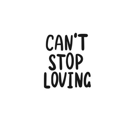 Phrase text Can't stop Loving handwritten. Hand lettering vector illustration. Black doodle styled on white background