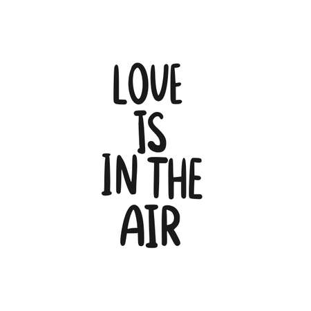 Phrase text Love is in the air handwritten. Hand lettering vector illustration. Black doodle styled on white background Vettoriali