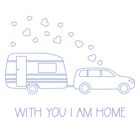 Vector illustration with car driven trailer. Motorhome. Inscription With you I am home. Valentines day, wedding. Romantic background. Template for greeting card, fabric, print. Illustration