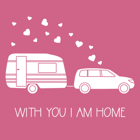 Vector illustration with car driven trailer. Motorhome. Inscription With you I am home. Valentines day, wedding. Romantic background. Template for greeting card, fabric, print. Ilustrace