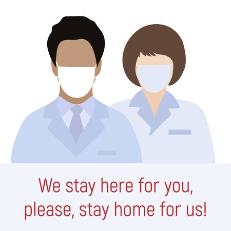Vector illustration Direct appeal of coronavirus medics to people. We stay here for you, please, stay home for us. Social distancing advice virus COVID-19 Quarantine Pandemic Protect Health care