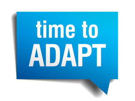 adapt: time to adapt blue 3d realistic paper speech bubble isolated on white  Illustration