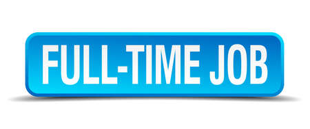 time square: full time job blue 3d realistic square isolated button Illustration