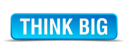 think big: Think big blue 3d realistic square isolated button