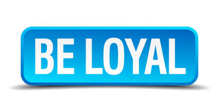 thorough: be loyal blue 3d realistic square isolated button