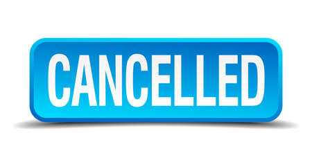 cancellation: cancelled blue 3d realistic square isolated button
