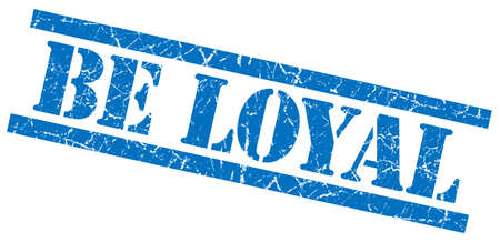 believable: be loyal blue square grungy isolated rubber stamp Stock Photo