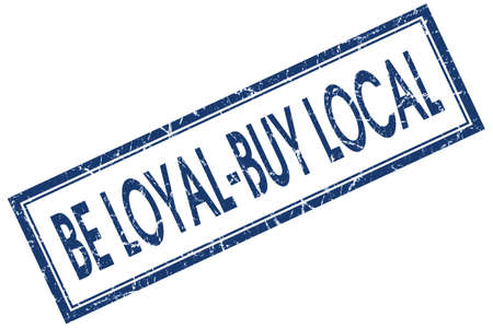 staunch: be loyal buy local blue square stamp isolated on white background