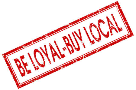 believable: be loyal buy local red square stamp isolated on white background