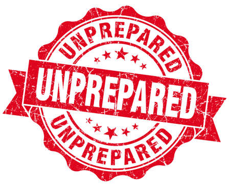 unprepared: unprepared red grunge seal isolated on white