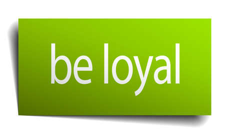 faithful: be loyal green paper sign on white background
