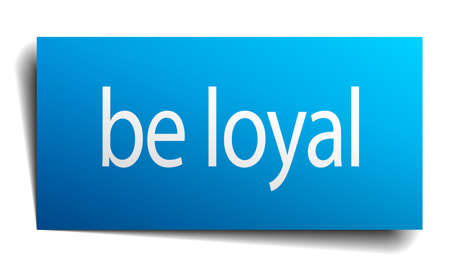 isolated paper: be loyal blue square isolated paper sign on white