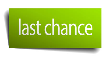 last chance: last chance green paper sign isolated on white